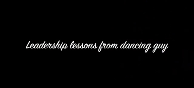 leadership lessons from a dancing guy